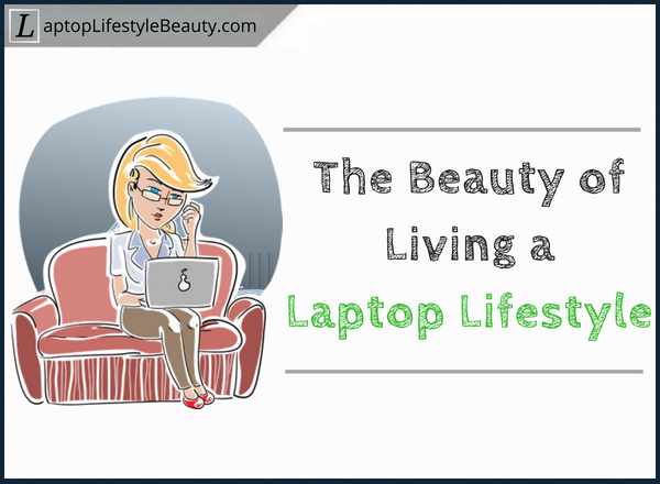 How to work from home and have a laptop lifestyle dream