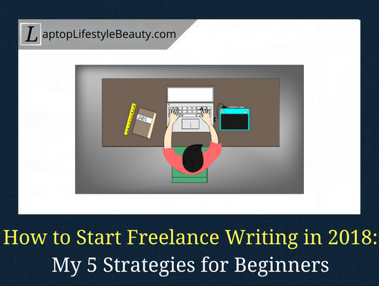 Becoming a freelancer in 2018: How to start a freelance writing career