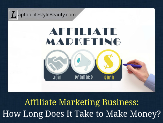 How long does it really take to make money with affiliate marketing? My personal experience.
