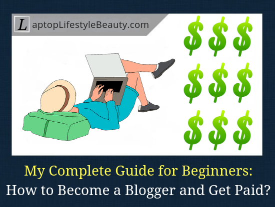 How to Become a Blogger and Get Paid? (2020 Guide for Beginners)